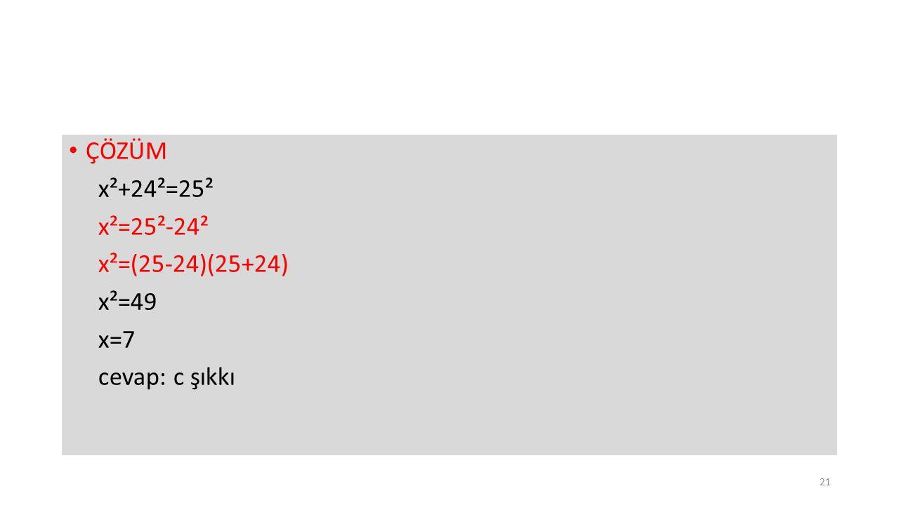 ÇÖZÜM x²+24²=25² x²=25²-24² x²=(25-24)(25+24) x²=49 x=7 cevap: c şıkkı