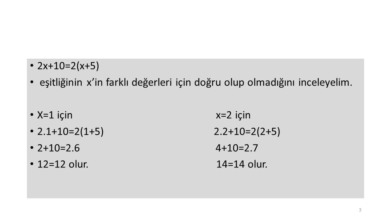 2x+10=2(x+5) eşitliğinin x'in farklı değerleri için doğru olup olmadığını inceleyelim.