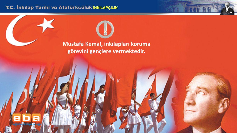 Mustafa Kemal, inkılapları koruma görevini gençlere vermektedir.
