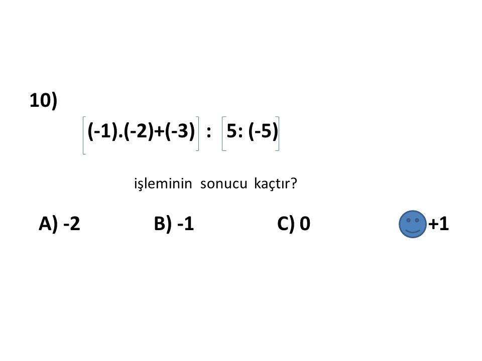 10) (-1).(-2)+(-3) : 5: (-5) A) -2 B) -1 C) 0 D) +1