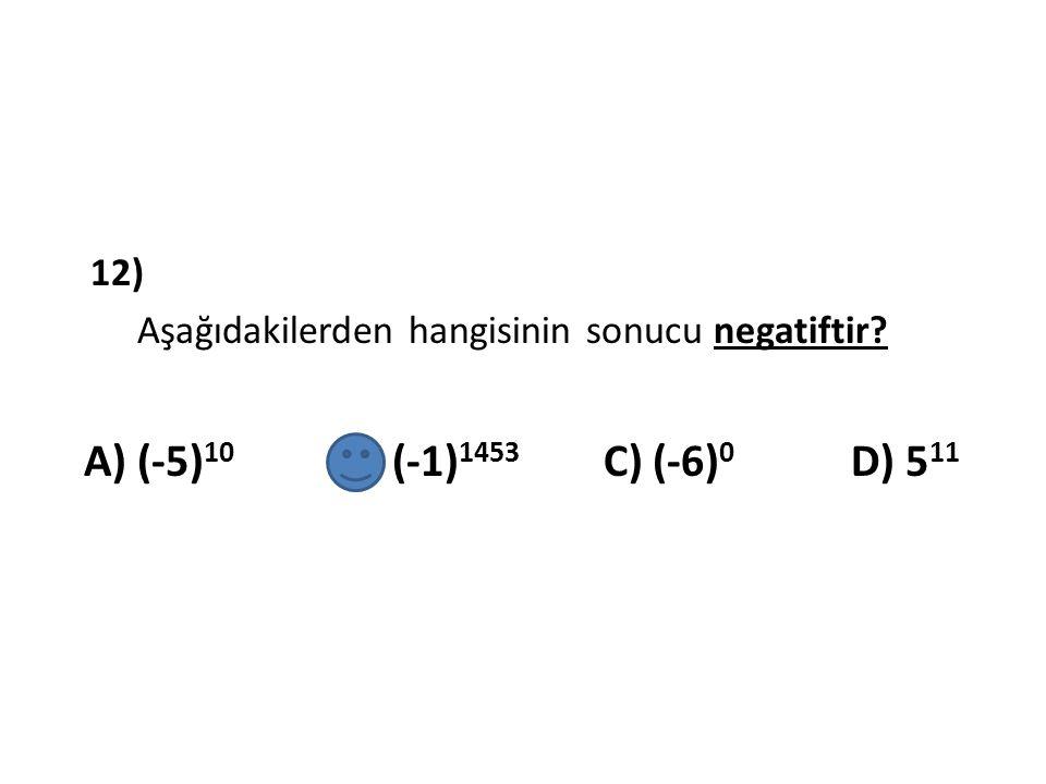 12) Aşağıdakilerden hangisinin sonucu negatiftir.