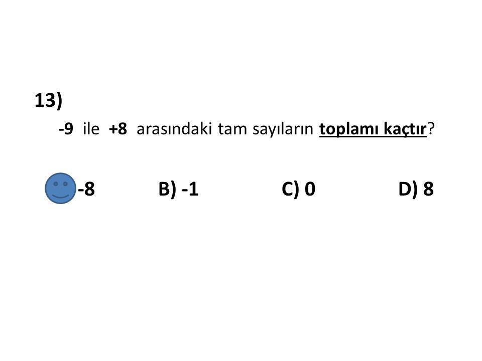 13) -9 ile +8 arasındaki tam sayıların toplamı kaçtır.