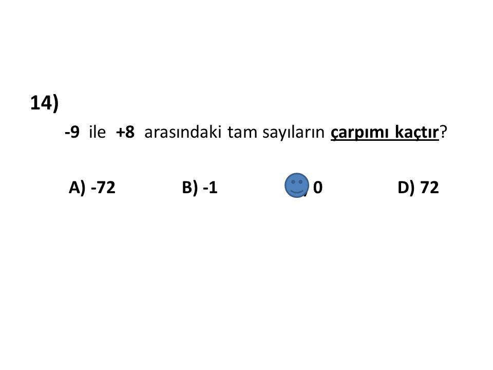 14) -9 ile +8 arasındaki tam sayıların çarpımı kaçtır