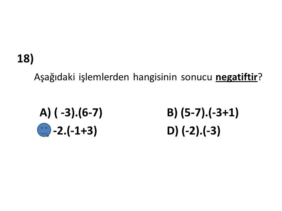 18) Aşağıdaki işlemlerden hangisinin sonucu negatiftir. A) ( -3)