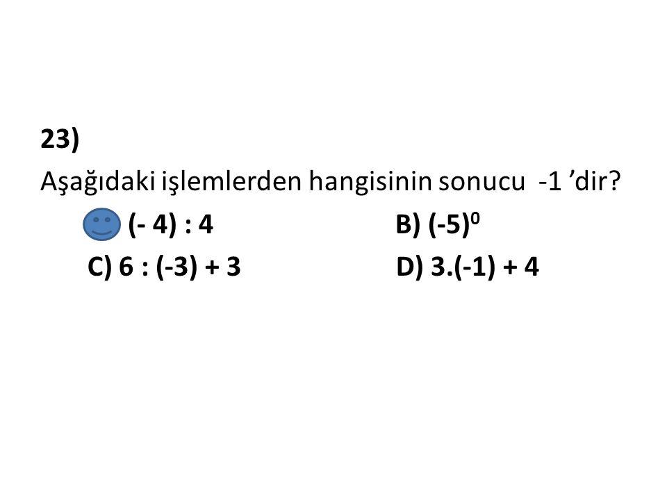 23) Aşağıdaki işlemlerden hangisinin sonucu -1 'dir
