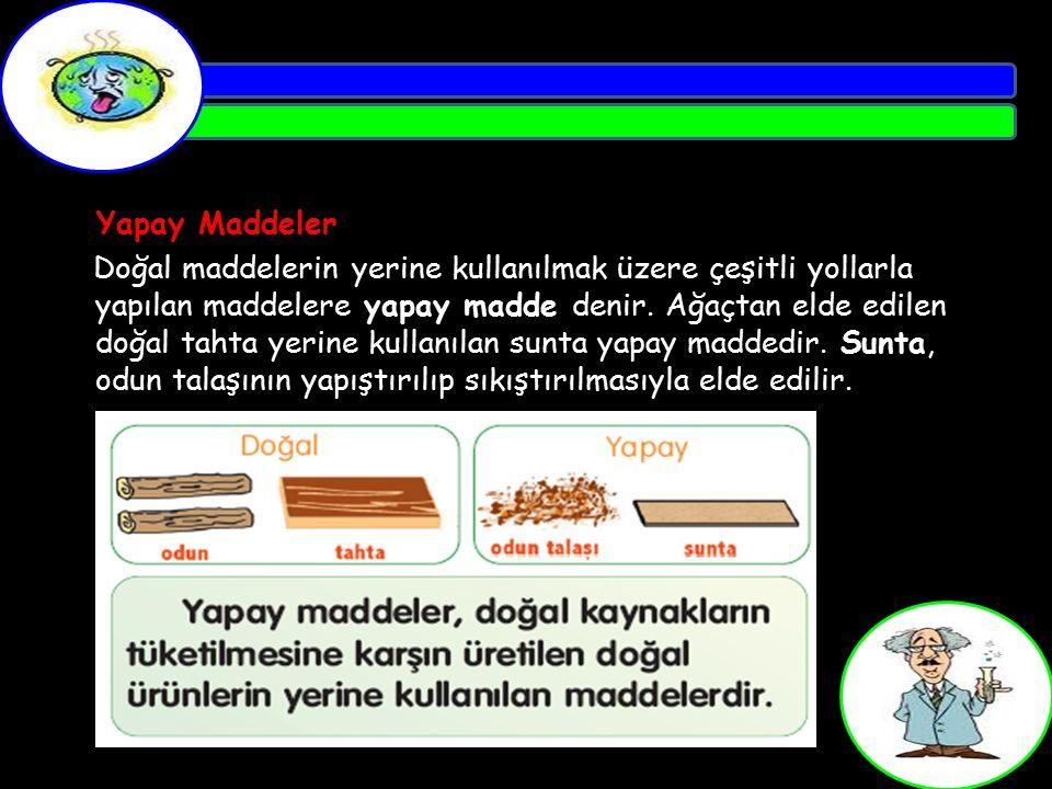 Yapay Maddeler Doğal maddelerin yerine kullanılmak üzere çeşitli yollarla yapılan maddelere yapay madde denir.