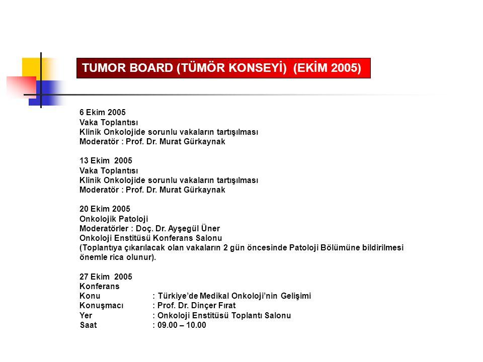 TUMOR BOARD (TÜMÖR KONSEYİ) (EKİM 2005)
