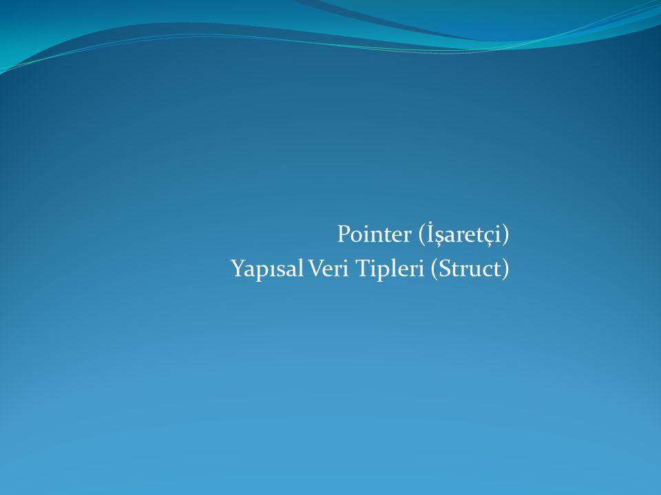 Pointer (İşaretçi) Yapısal Veri Tipleri (Struct)