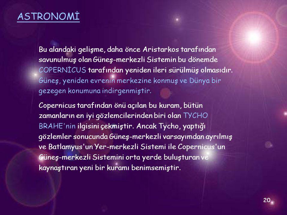 ASTRONOMİ Bu alandaki gelişme, daha önce Aristarkos tarafından