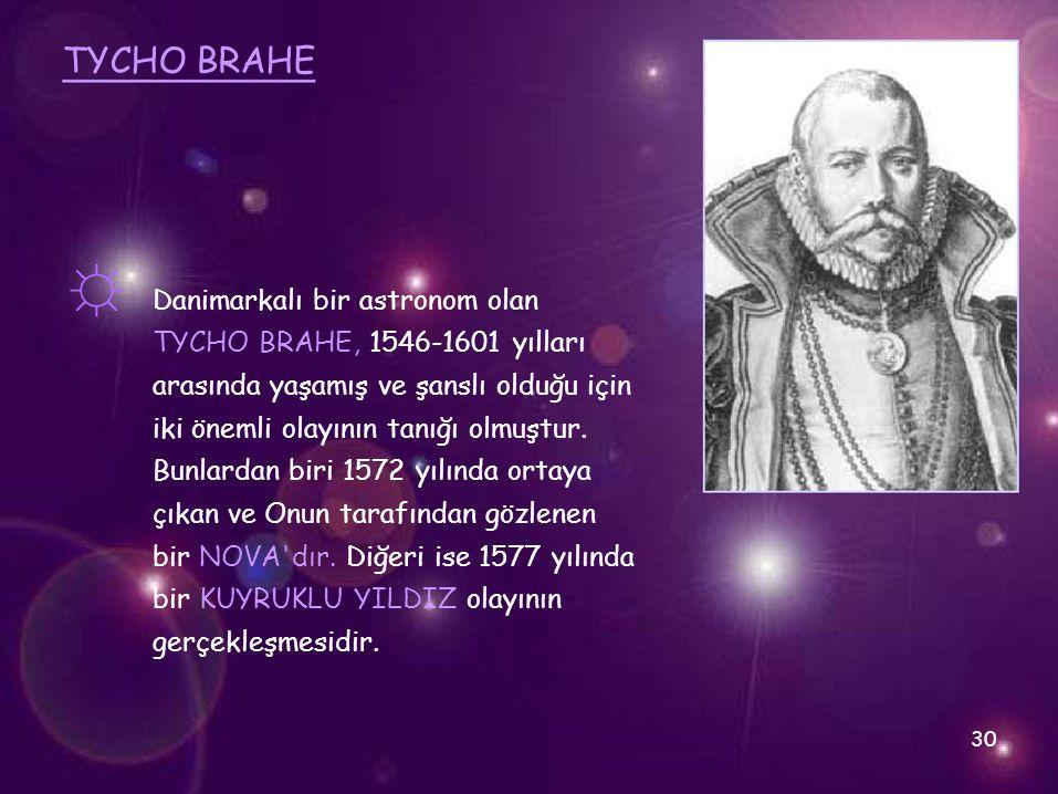 ☼ TYCHO BRAHE Danimarkalı bir astronom olan