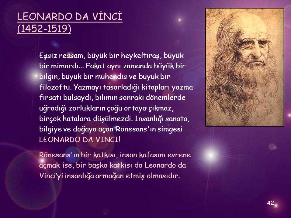 LEONARDO DA VİNCİ (1452-1519) Eşsiz ressam, büyük bir heykeltıraş, büyük. bir mimardı... Fakat aynı zamanda büyük bir.