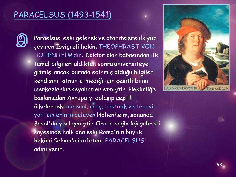 PARACELSUS (1493-1541) இ. Paraelsus, eski gelenek ve otoritelere ilk yüz. çeviren İsviçreli hekim THEOPHRAST VON.