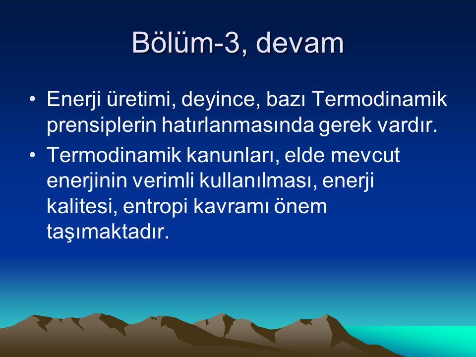 Bölüm-3, devam Enerji üretimi, deyince, bazı Termodinamik prensiplerin hatırlanmasında gerek vardır.