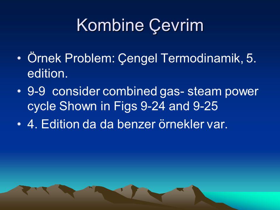 Kombine Çevrim Örnek Problem: Çengel Termodinamik, 5. edition.