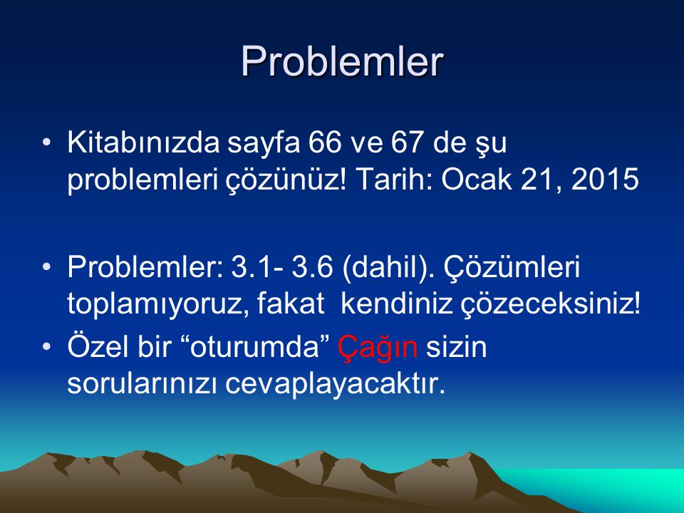Problemler Kitabınızda sayfa 66 ve 67 de şu problemleri çözünüz! Tarih: Ocak 21, 2015.