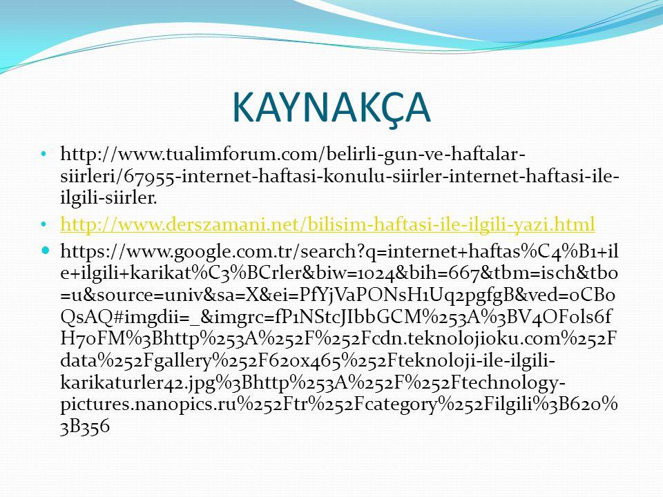 KAYNAKÇA http://www.tualimforum.com/belirli-gun-ve-haftalar-siirleri/67955-internet-haftasi-konulu-siirler-internet-haftasi-ile-ilgili-siirler.