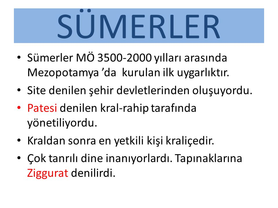 SÜMERLER Sümerler MÖ 3500-2000 yılları arasında Mezopotamya 'da kurulan ilk uygarlıktır. Site denilen şehir devletlerinden oluşuyordu.