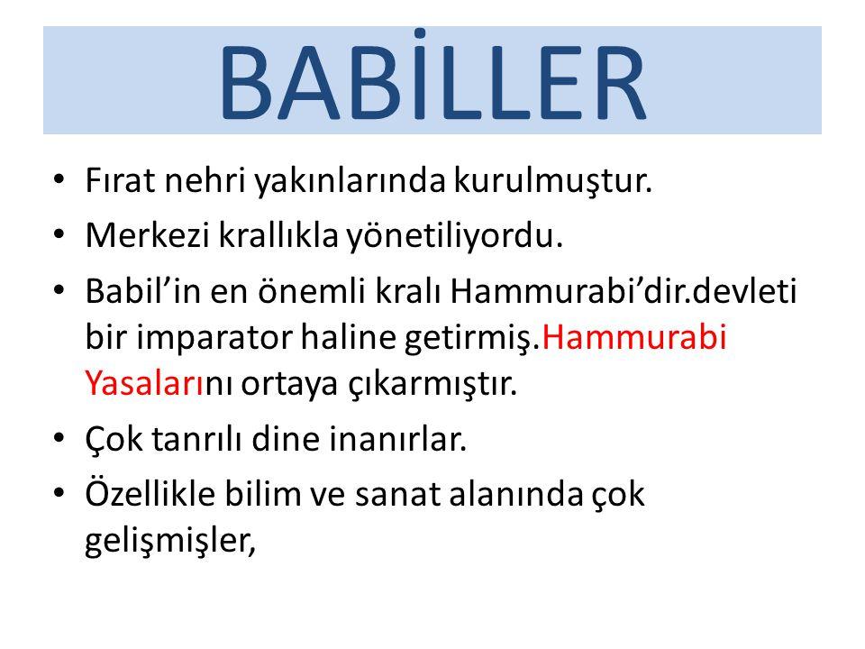BABİLLER Fırat nehri yakınlarında kurulmuştur.