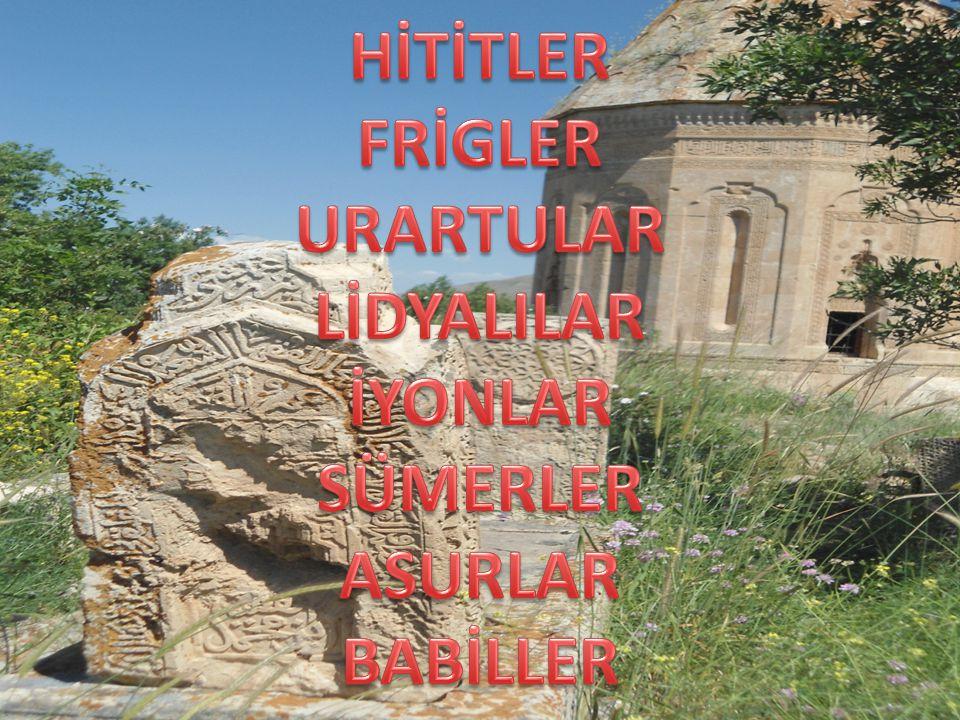 HİTİTLER FRİGLER URARTULAR LİDYALILAR İYONLAR SÜMERLER ASURLAR BABİLLER