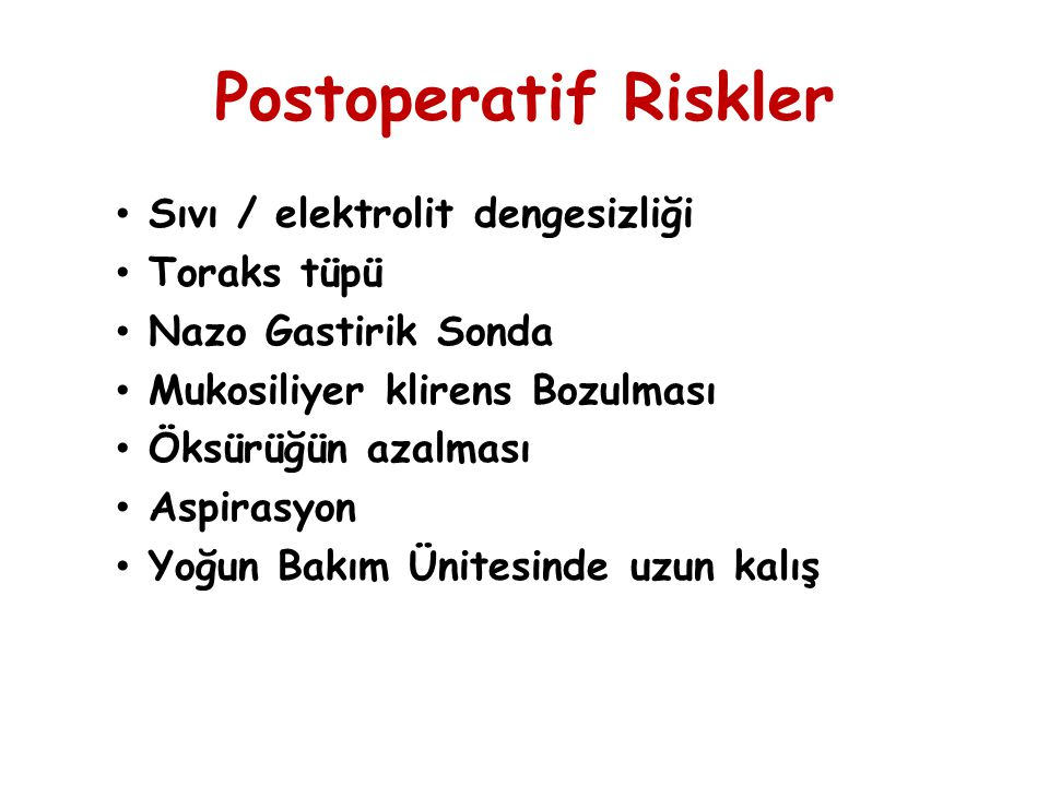 Postoperatif Riskler Sıvı / elektrolit dengesizliği Toraks tüpü