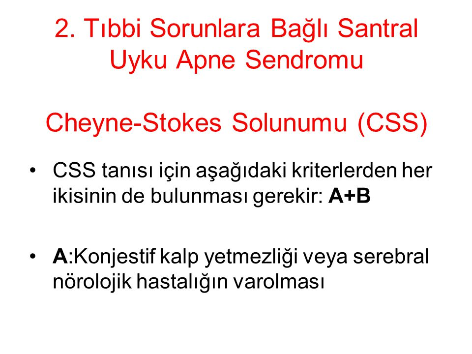 2. Tıbbi Sorunlara Bağlı Santral Uyku Apne Sendromu Cheyne-Stokes Solunumu (CSS)