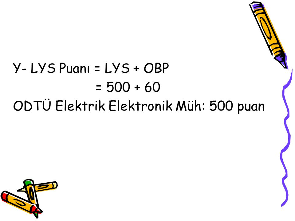 Y- LYS Puanı = LYS + OBP = 500 + 60 ODTÜ Elektrik Elektronik Müh: 500 puan