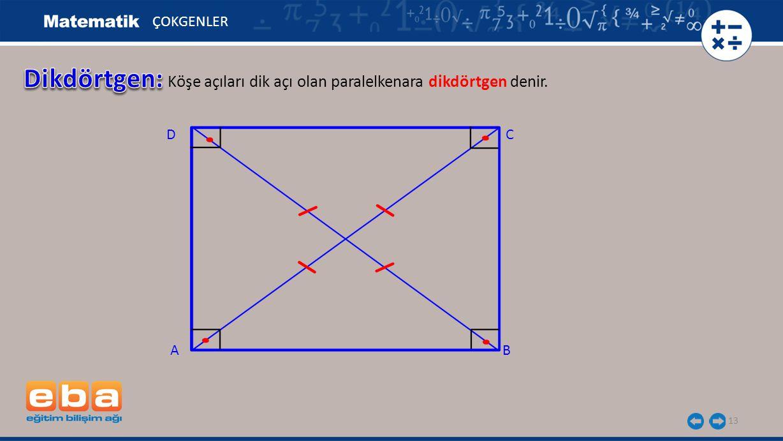 Dikdörtgen: Köşe açıları dik açı olan paralelkenara dikdörtgen denir.