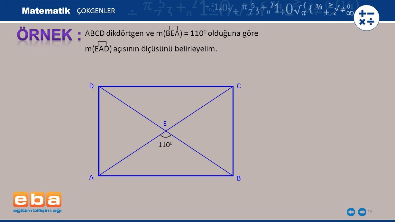 ÖRNEK : ABCD dikdörtgen ve m(BEA) = 1100 olduğuna göre
