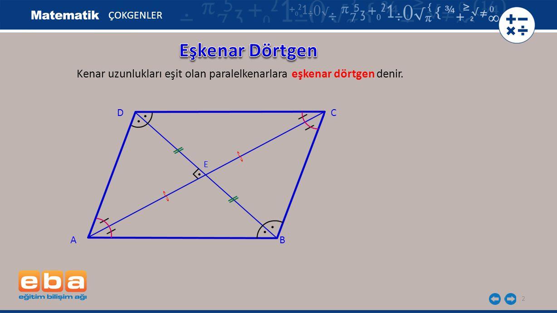 ÇOKGENLER Eşkenar Dörtgen. Kenar uzunlukları eşit olan paralelkenarlara eşkenar dörtgen denir. D.