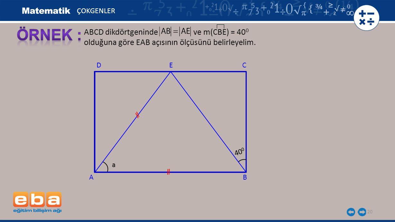 ÖRNEK : ABCD dikdörtgeninde ve m(CBE) = 400