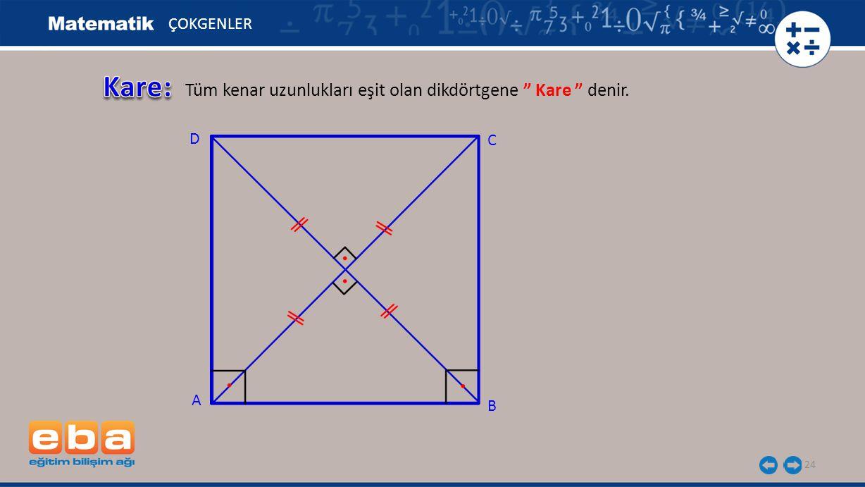 Kare: Tüm kenar uzunlukları eşit olan dikdörtgene Kare denir.