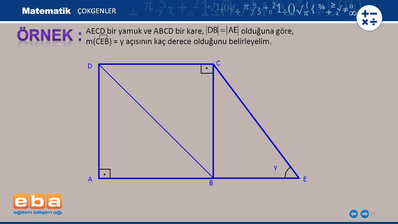 ÖRNEK : AECD bir yamuk ve ABCD bir kare, olduğuna göre,