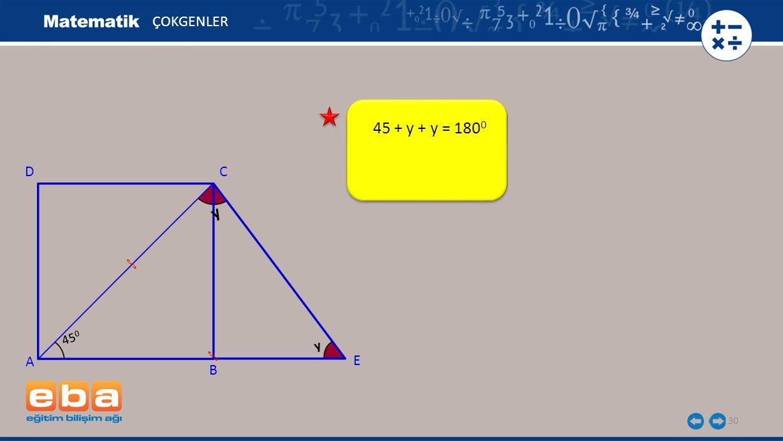 ÇOKGENLER 45 + y + y = 1800 D C y 450 y A E B