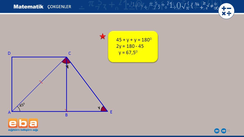 ÇOKGENLER 45 + y + y = 1800 2y = 180 - 45 y = 67,50 D C y 450 y A E B