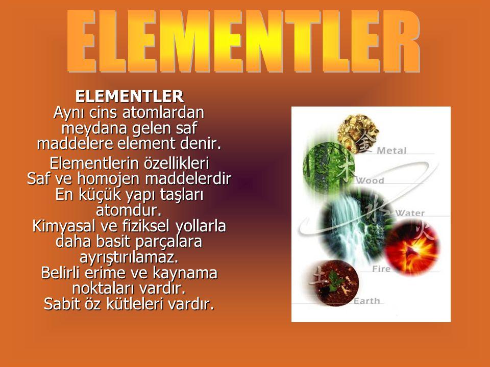 ELEMENTLER ELEMENTLER Aynı cins atomlardan meydana gelen saf maddelere element denir.