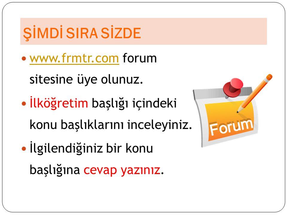 ŞİMDİ SIRA SİZDE www.frmtr.com forum sitesine üye olunuz.
