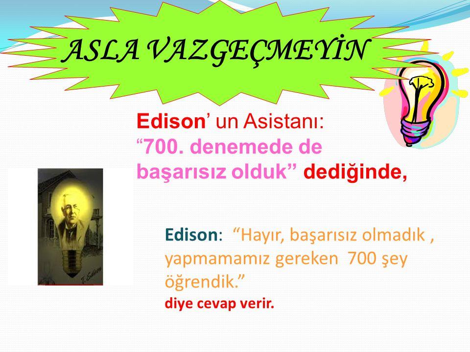 ASLA VAZGEÇMEYİN Edison' un Asistanı: 700. denemede de başarısız olduk dediğinde,