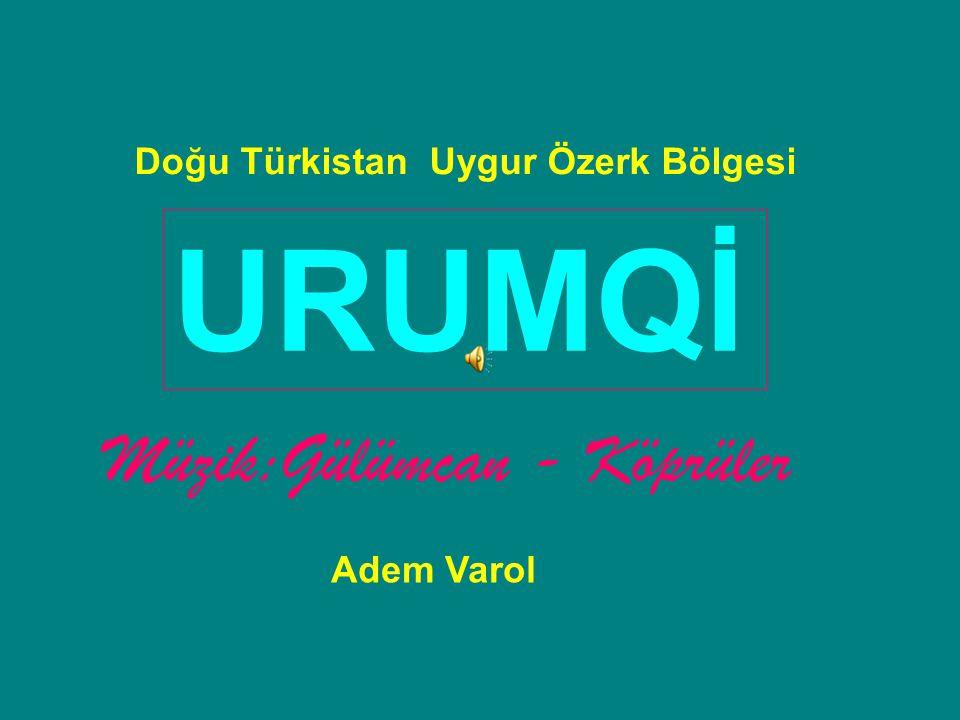 URUMQİ Müzik:Gülümcan - Köprüler Doğu Türkistan Uygur Özerk Bölgesi