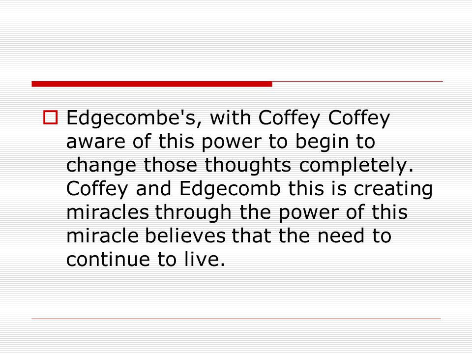 Edgecombe s, with Coffey Coffey aware of this power to begin to change those thoughts completely.