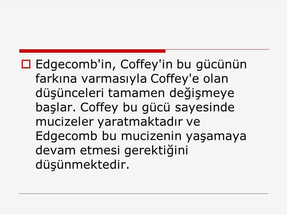 Edgecomb in, Coffey in bu gücünün farkına varmasıyla Coffey e olan düşünceleri tamamen değişmeye başlar.