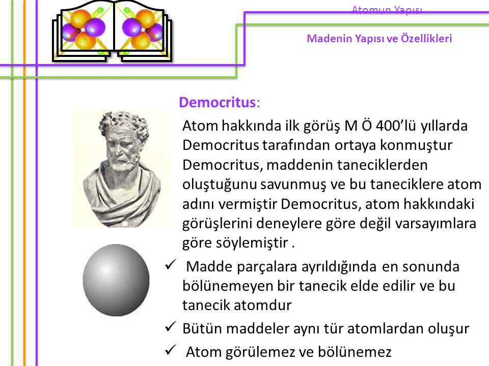 Bütün maddeler aynı tür atomlardan oluşur Atom görülemez ve bölünemez
