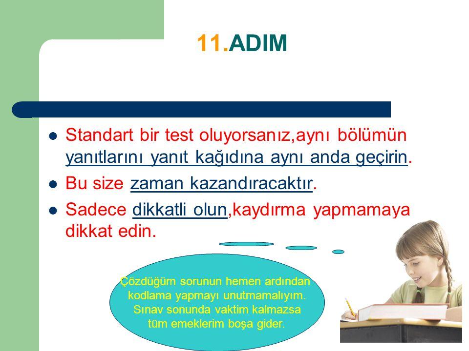 11.ADIM Standart bir test oluyorsanız,aynı bölümün yanıtlarını yanıt kağıdına aynı anda geçirin. Bu size zaman kazandıracaktır.