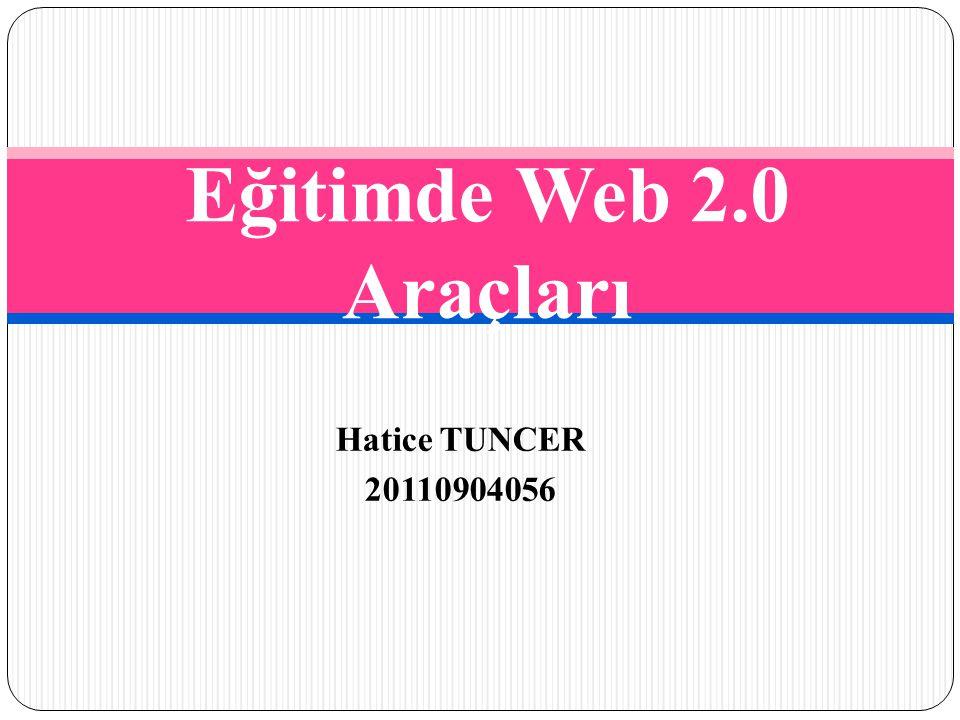 Eğitimde Web 2.0 Araçları Hatice TUNCER 20110904056