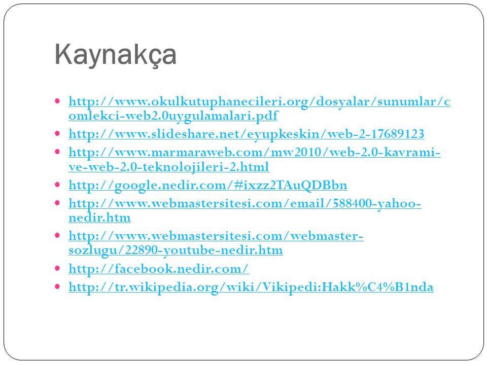 Kaynakça http://www.okulkutuphanecileri.org/dosyalar/sunumlar/c omlekci-web2.0uygulamalari.pdf. http://www.slideshare.net/eyupkeskin/web-2-17689123.