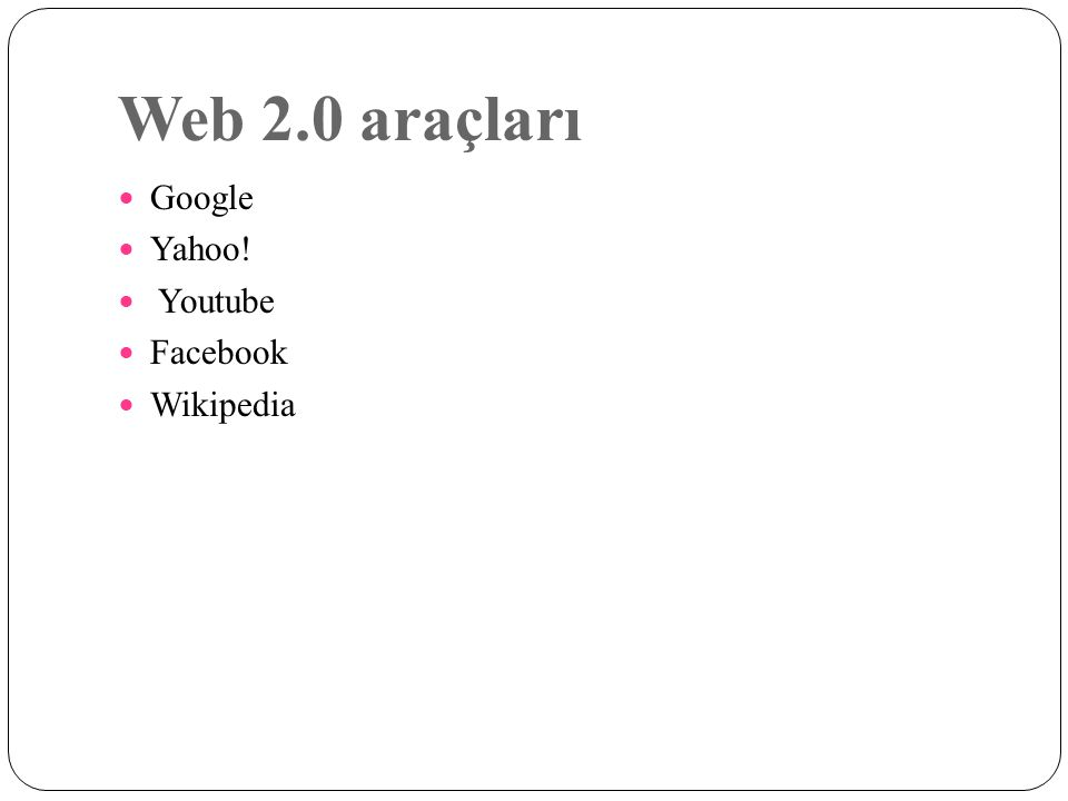 Web 2.0 araçları Google Yahoo! Youtube Facebook Wikipedia