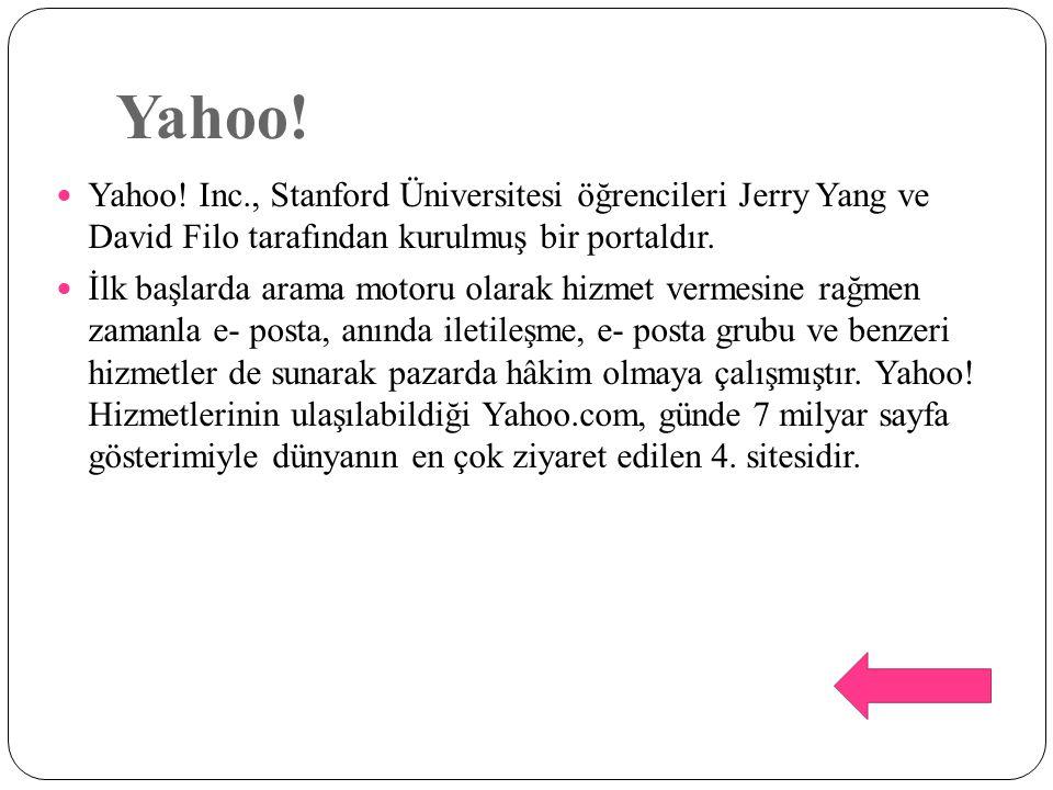 Yahoo! Yahoo! Inc., Stanford Üniversitesi öğrencileri Jerry Yang ve David Filo tarafından kurulmuş bir portaldır.