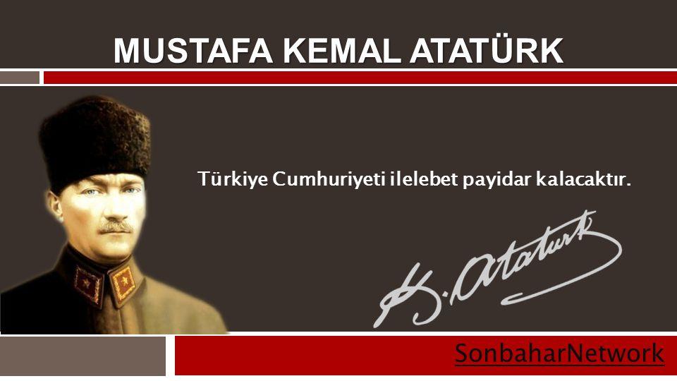 Türkiye Cumhuriyeti ilelebet payidar kalacaktır.
