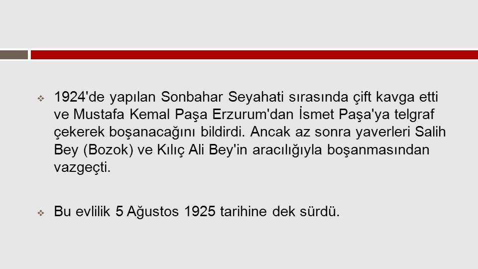 1924 de yapılan Sonbahar Seyahati sırasında çift kavga etti ve Mustafa Kemal Paşa Erzurum dan İsmet Paşa ya telgraf çekerek boşanacağını bildirdi. Ancak az sonra yaverleri Salih Bey (Bozok) ve Kılıç Ali Bey in aracılığıyla boşanmasından vazgeçti.