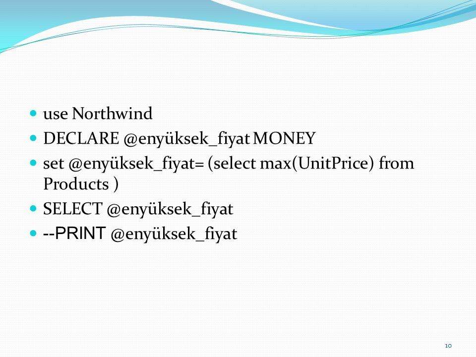 use Northwind DECLARE @enyüksek_fiyat MONEY. set @enyüksek_fiyat= (select max(UnitPrice) from Products )