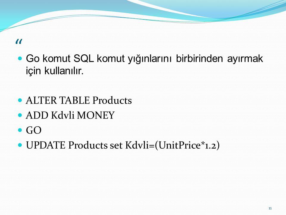 Go komut SQL komut yığınlarını birbirinden ayırmak için kullanılır.